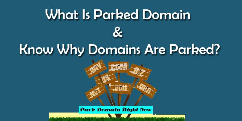 What Is Parked Domain & Know Why Domains Are Parked?