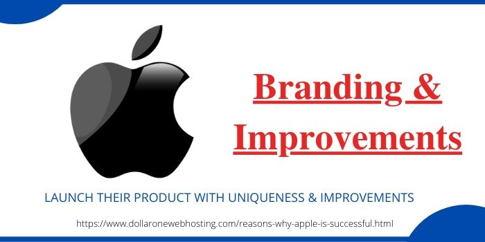 Reasons Why Apple Is Successful- Branding & Improvements
