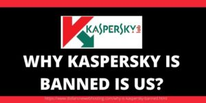 WHY KASPERSKY IS BANNED IS US