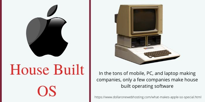 What makes Apple so Special- House Built OS