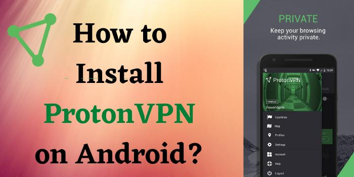 How to Install ProtonVPN on Android