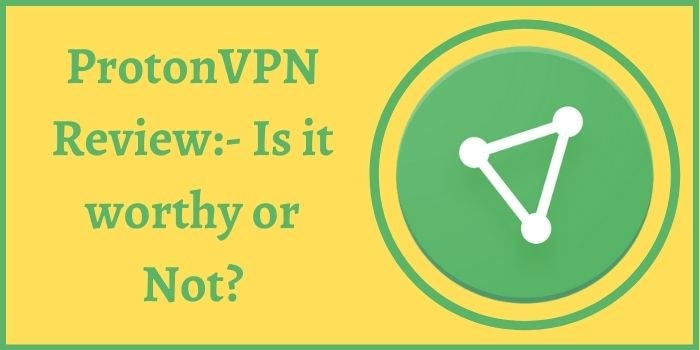 ProtonVPN Review 2021 :- Is it worthy or Not?