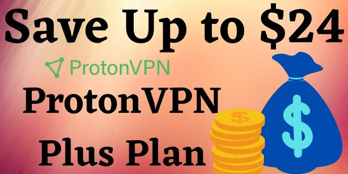 Save Up to $24 on ProtonVPN Plus Plan