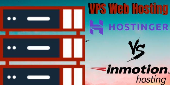 VPS Web Hosting- Hostinger Vs InMotion hosting