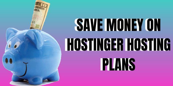 save your money on hostinger hosting plans