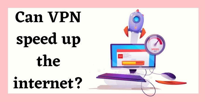 Can VPN speed up the internet?