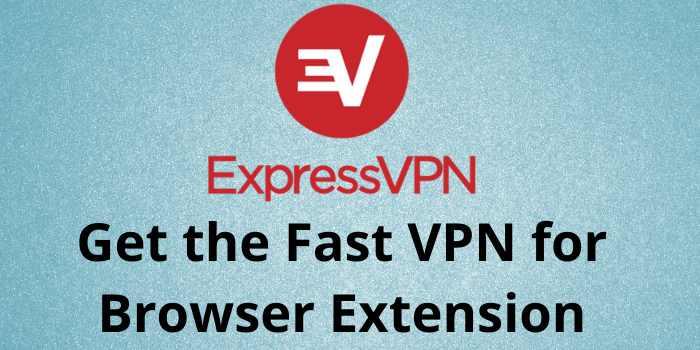 ExpressVPN for Chrome or Firefox