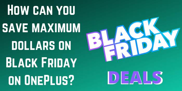 How can you save maximum dollars on Black Friday on OnePlus?