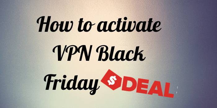 How to activate VPN Black Friday Deals?
