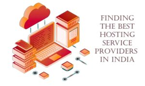 Finding the Best Hosting Service Providers in India